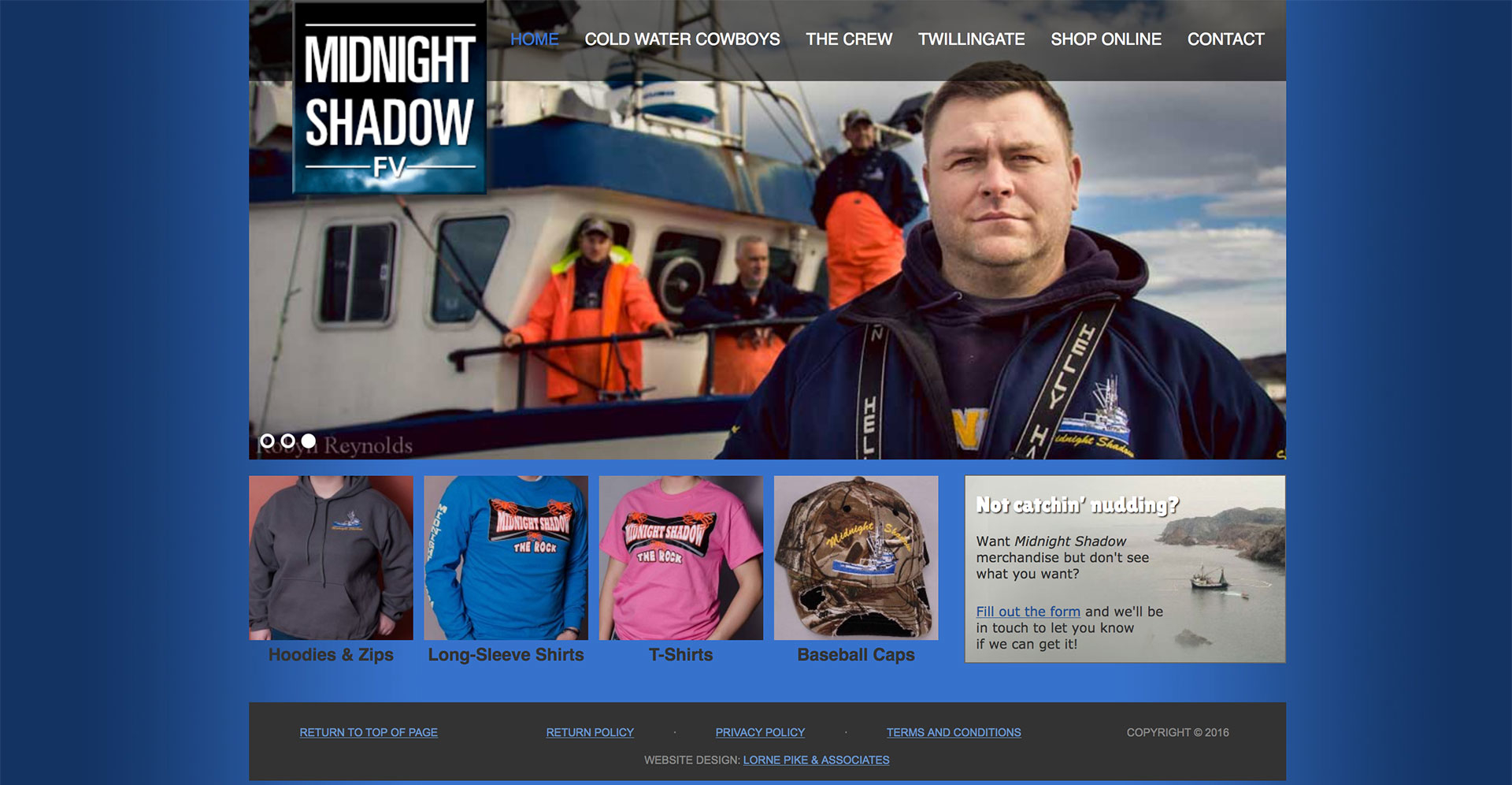 Lorne Pike & Associates in St. John's: We designed this user-friendly eCommerce website for the owners of the Midnight Shadow, from Discovery Channel's Cold Water Cowboys. Even with no previous Internet experience, they can now easily sell a wide range of apparel right from their home.