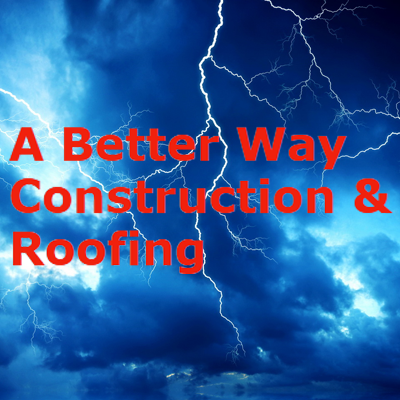 A Better Way Construction & Roofing
