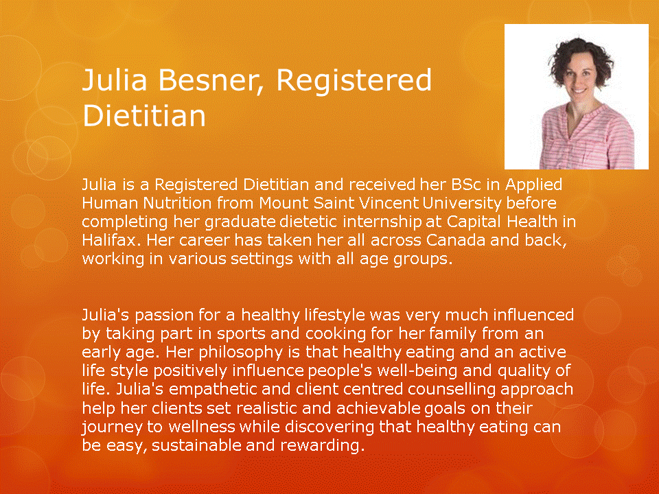 Human Performance Centre in Saint John: Julia Besner is a registered Dietitian and has a passion for a healthy lifestyle. Her philosophy is that healthy eating and an active life style positively influence people's well-being and quality of life.