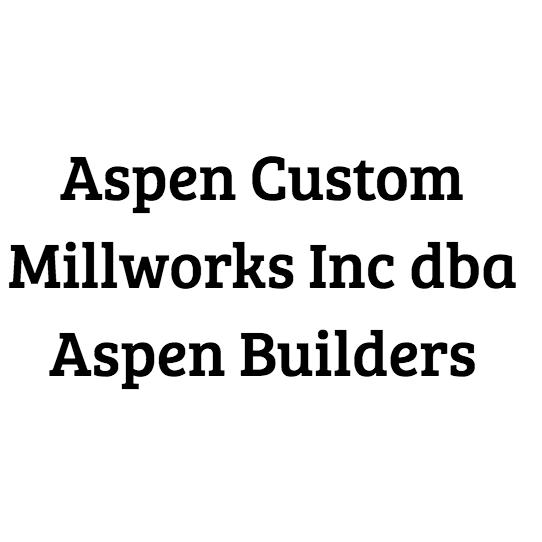 Aspen Custom Millworks Inc dba Aspen Builders