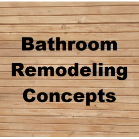 Bathroom Remodeling Concepts