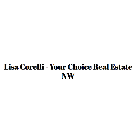 Lisa Corelli - Your Choice Real Estate NW