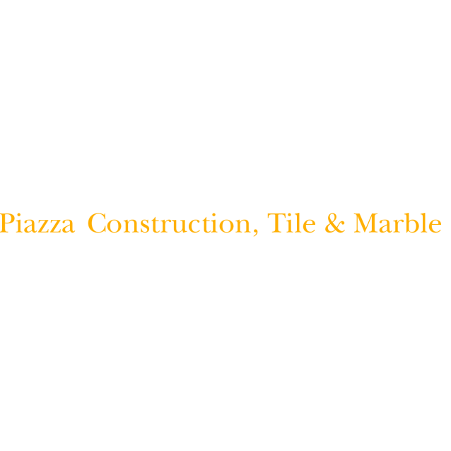 Piazza Construction,Tile & Marble