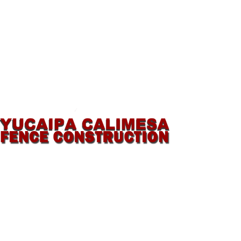 Yucaipa Calimesa Fence Construction