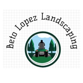 Beto Lopez Landscaping