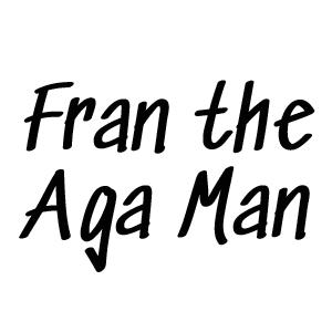 Fran The Aga Man