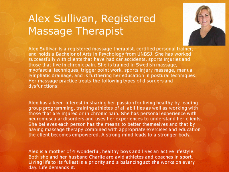 Human Performance Centre in Saint John: Alex Sullivan is a registered massage therapist and certified personal trainer. She is trained in Swedish massage, myofascial techniques, trigger point work, sports injury massage, manual lymphatic drainage, and postural techniques.