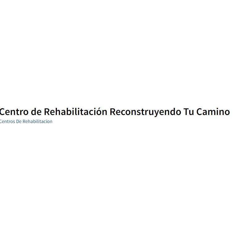 CENTRO DE REHABILITACIÓN RECONSTRUYENDO TU CAMINO