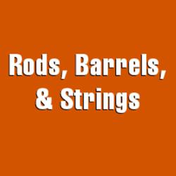 Rods, Barrels, & Strings