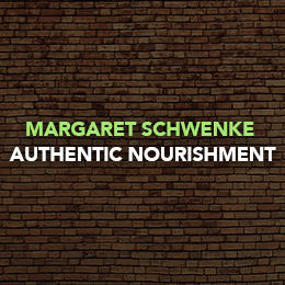 Margaret Schwenke - Authentic Nourishment
