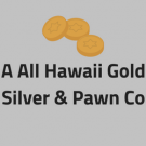 A All Hawaii Gold Silver & Pawn Co