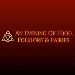 An Evening of Food, Folklore and Fairies.