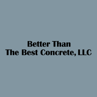 Better Than The Best Concrete, LLC