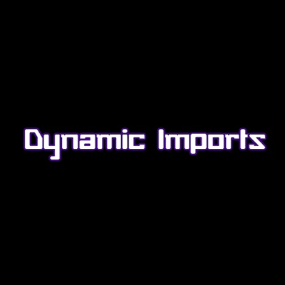 Dynamic Imports