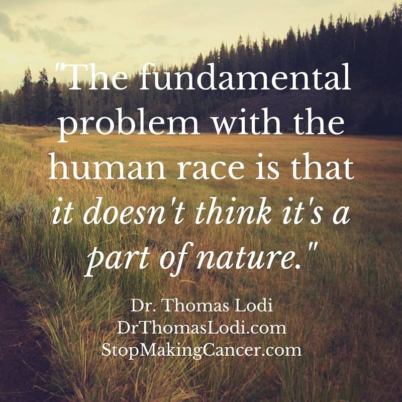 Not only are you a part of nature; you ARE nature. We target cancer, heal cancer naturally without harm to the body, and teach people who to stop making cancer so that it does not return. If you or a loved one has cancer, please call an oasis of heal