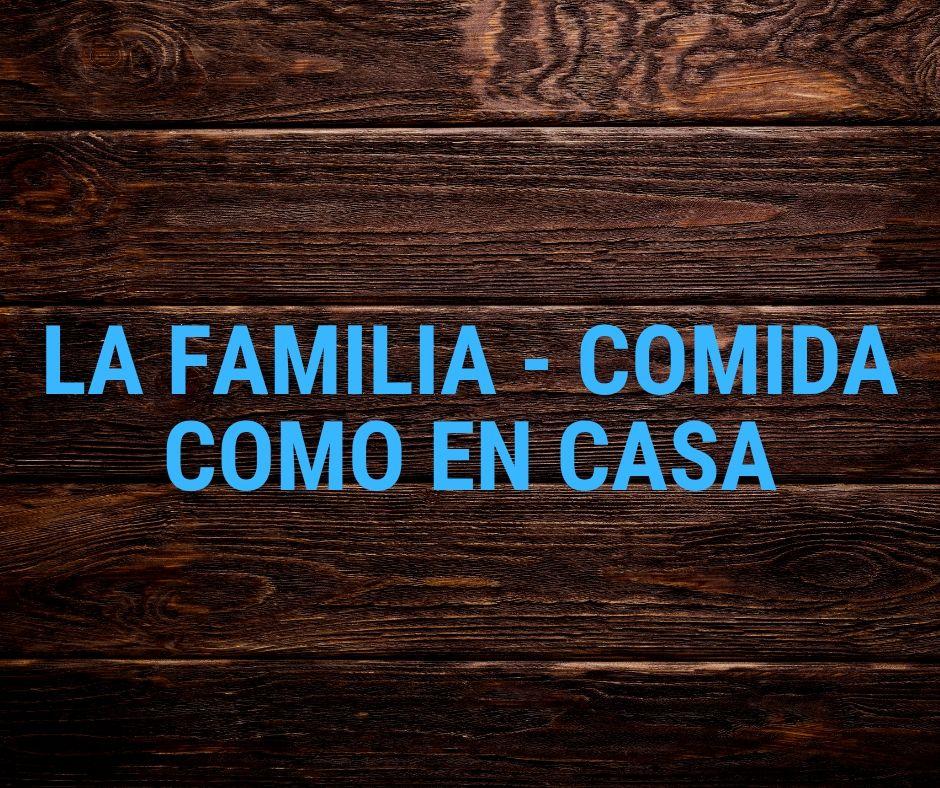 LA FAMILIA - COMIDA COMO EN CASA
