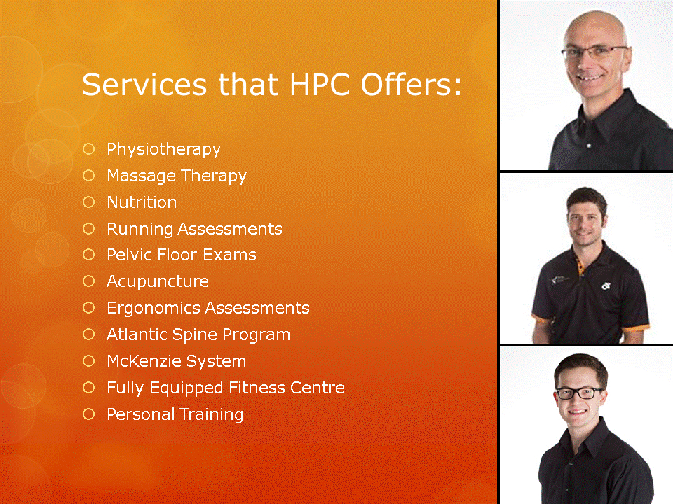 Human Performance Centre in Saint John: Services that HPC offers: Physiotherapy, Massage Therapy, Nutrition, Running Assessments, Pelvic Floor Exams, Acupuncture, Ergonomics Assessments, Atlantic Spine Program, McKenzie System, Fully Equipped Fitness Centre, and Personal Training.
