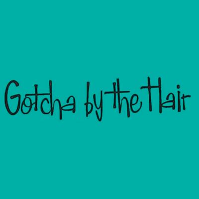 Gotcha By The Hair