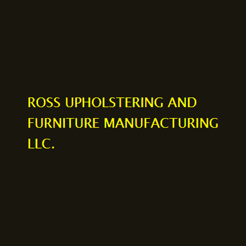 Ross Upholstering And Furniture Manufacturing Llc.