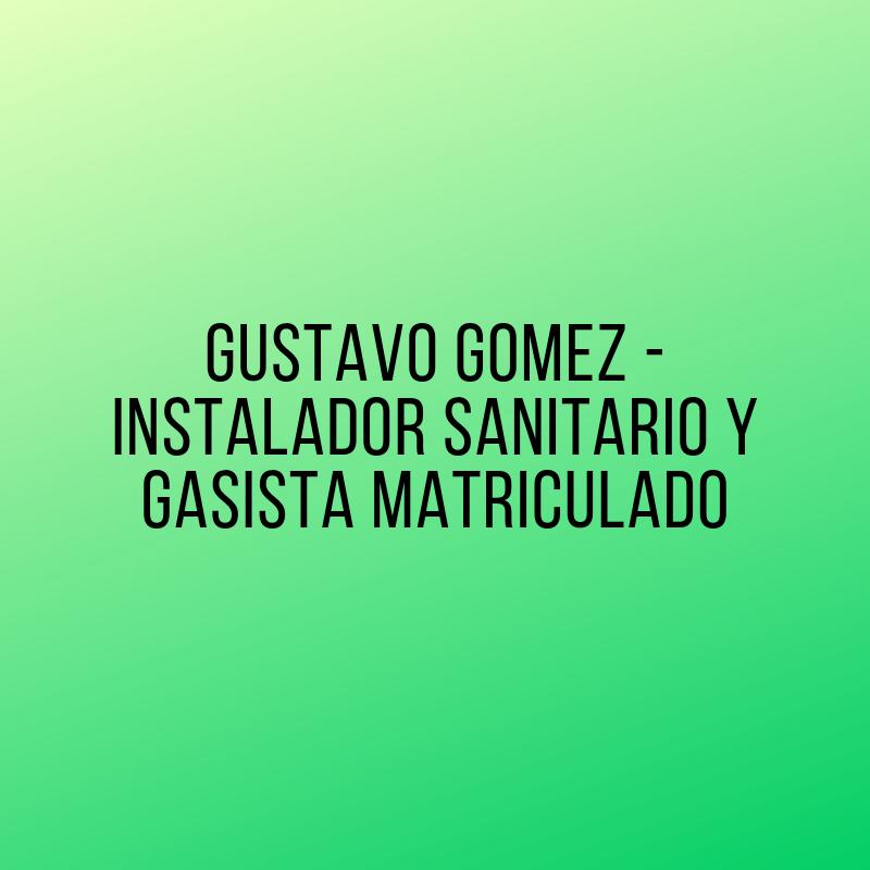 GUSTAVO GOMEZ - INSTALADOR SANITARIO Y GASISTA MATRICULADO
