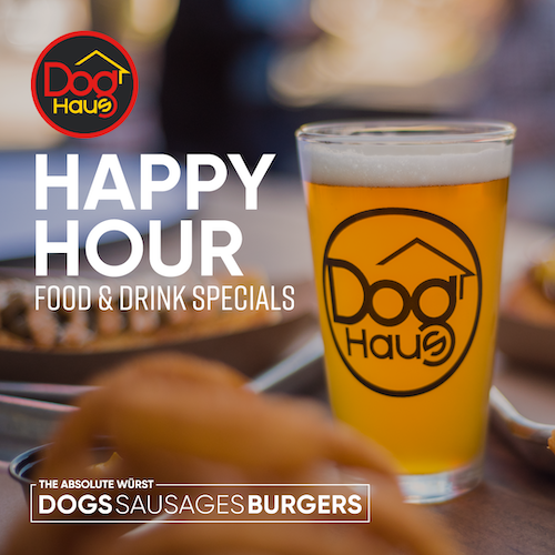 Happy Hour at Dog Haus! Check out our food and drink specials. Available at participating locations.