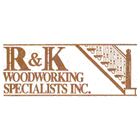 R & K Woodworking Specialists Inc