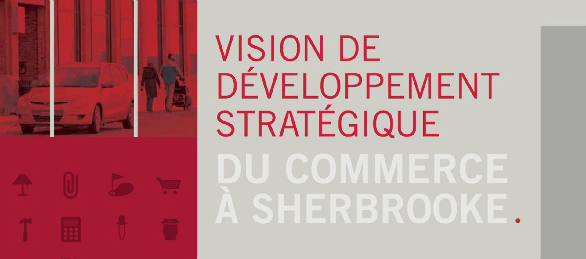 Commerce Sherbrooke * Develop * Analyze * Dynamize 819 822-6082 Business development Commerce Sherbrooke Sherbrooke (819)822-6082