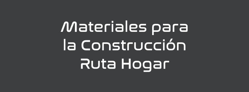 MATERIALES PARA LA CONSTRUCCION RUTA HOGAR