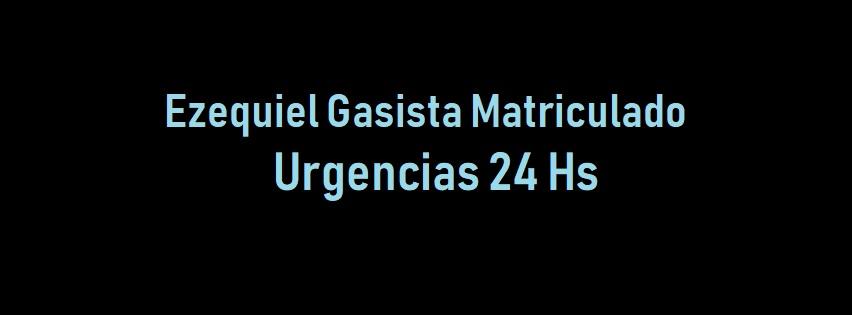 EZEQUIEL GASISTA MATRICULADO URGENCIAS 24 HS