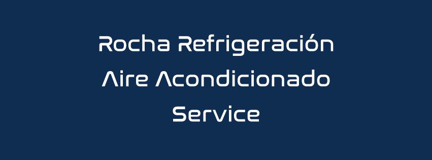 ROCHA REFIGERACION- AIRE ACONDICIONADO SERVICE