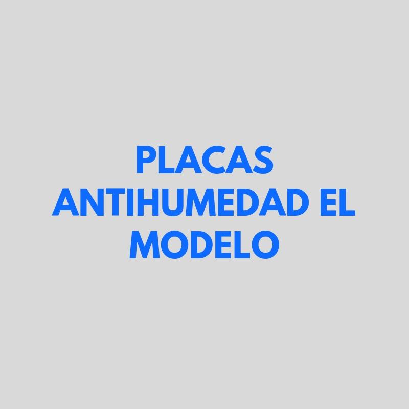 PLACAS ANTIHUMEDAD EL MODELO