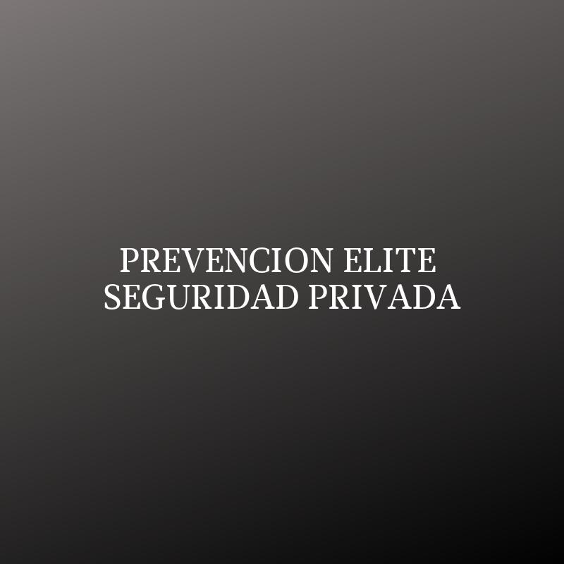 PREVENCION ELITE SEGURIDAD PRIVADA