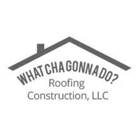 Whatcha Gonna Do? Construction LLC.