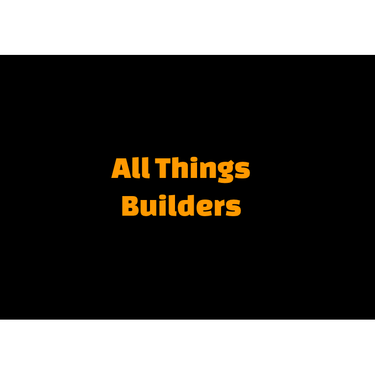All Things Builders