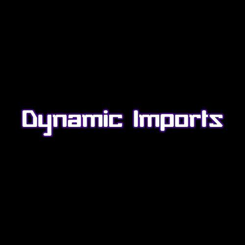 Dynamic Imports