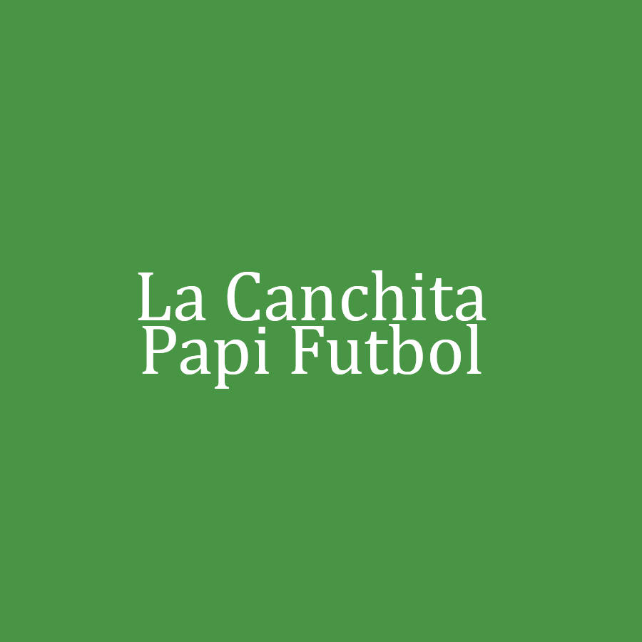 LA CANCHITA PAPI FUTBOL