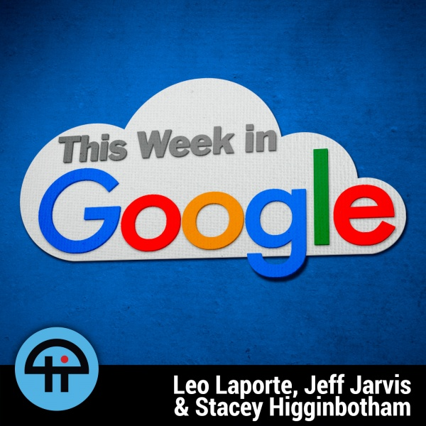 Leo Laporte, Jeff Jarvis, Stacey Higginbotham, Ant Pruitt, and their guests talk about the latest Google and cloud computing news.