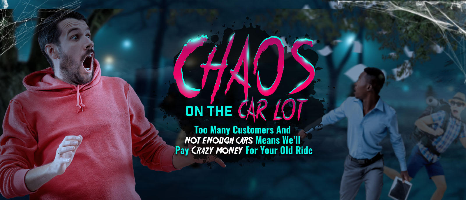 Bring us whatever you're driving, and we'll give you a whole lot more for your old ride.  New, used or abused…We're dying for your old ride. It's the perfect opportunity to dump that ghoul in your garage and get a scary deal on a Nicer, Newer® car.