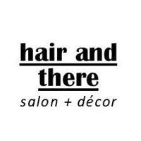 Hair and There Salon + Decor