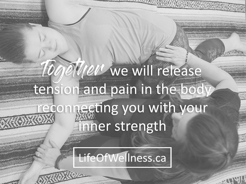 Together we will release tension and pain in the body reconnecting you with your inner strength Life of Wellness Centre Airdrie (403)473-8679