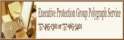 Executive Protection Group Polygraph Service