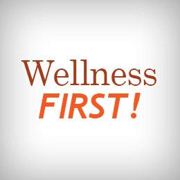 Wellness FIRST!