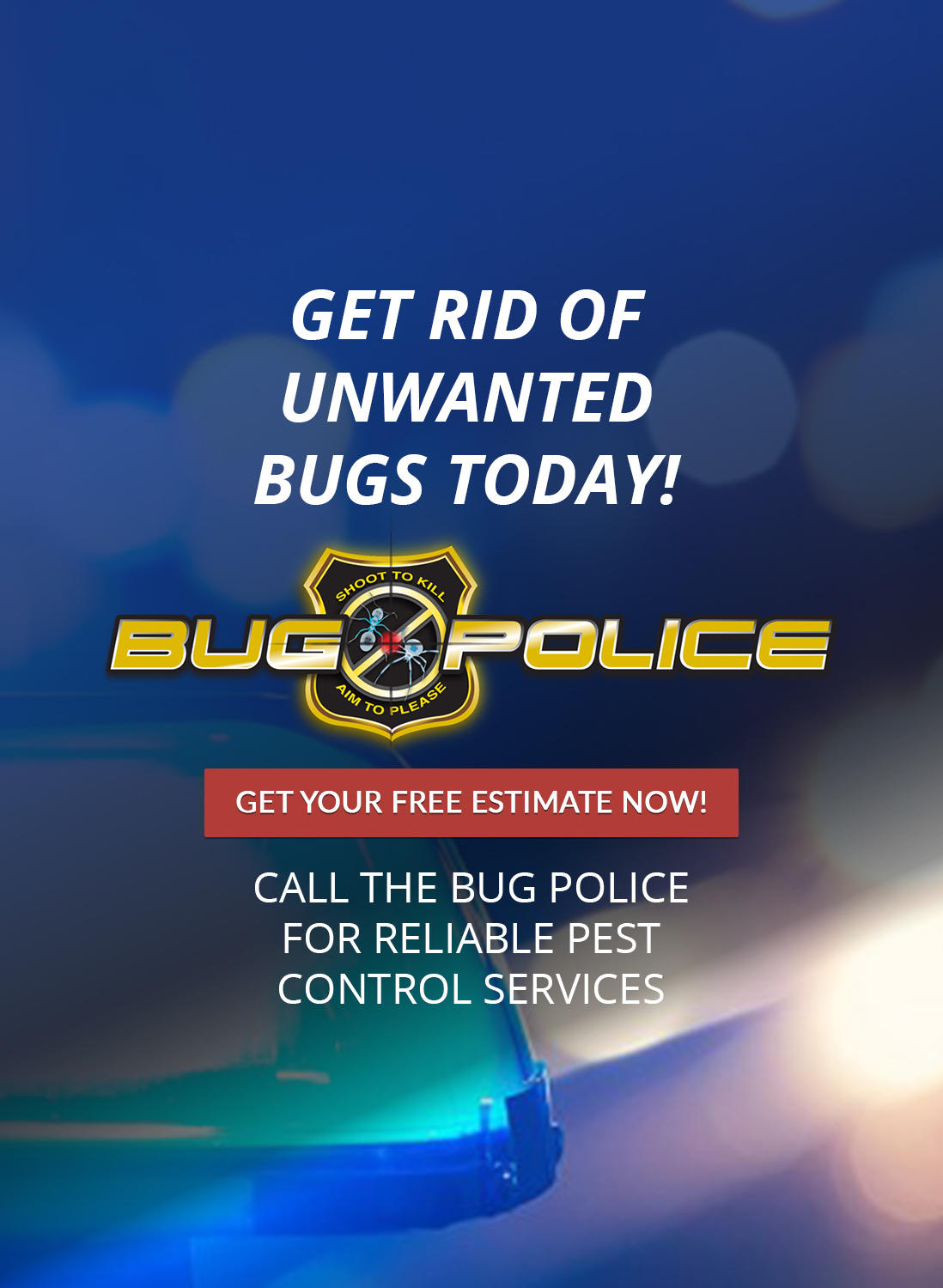 Free yourself from unwanted pests today and call The Bug Police!