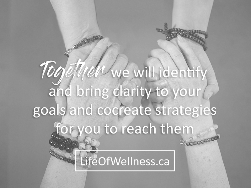 Together we will identify and bring clarity to your goals and co-create strategies for you to reach  Life of Wellness Centre Airdrie (403)473-8679