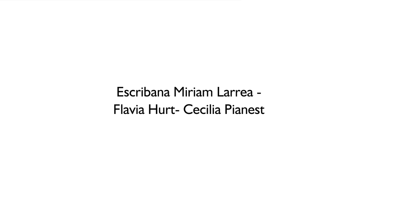 Escribana Miriam Larrea- Flavia Hurt- Cecilia Pianest