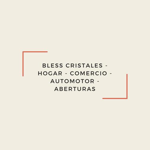 BLESS CRISTALES - HOGAR - COMERCIO - AUTOMOTOR - ABERTURAS