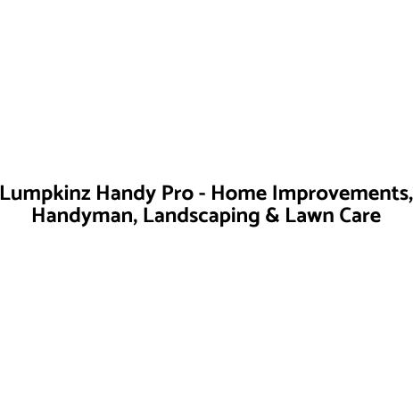 Lumpkinz Handy Pro Services- Home Improvements, Handyman, & Landscaping