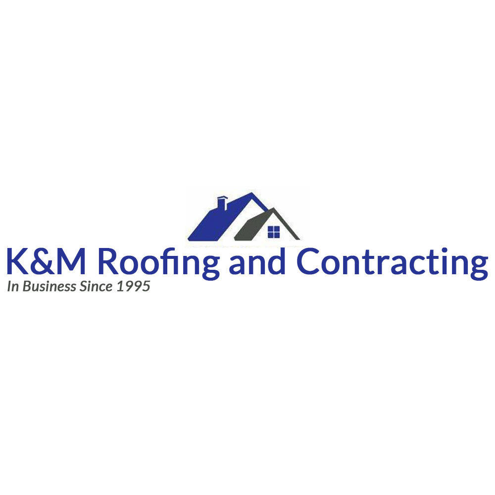 K & M Roofing and Contracting LLC
