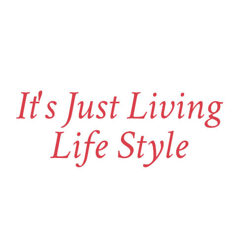 It's Just Living Life Style