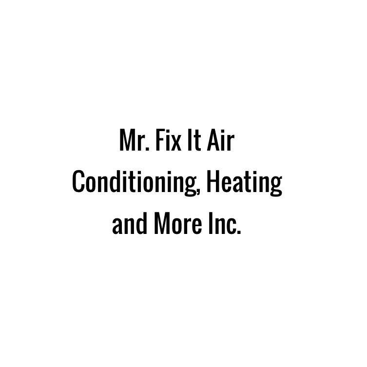 Mr. Fix It Air Conditioning, Heating and More Inc.